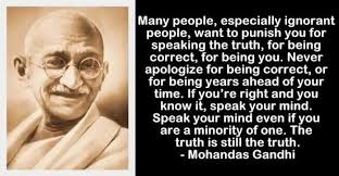 "Gandhi Was Confused: ""Being You"" & Being Correct Are Not The Same.  Yesterday's You Is Not Necessarily Tomorrow's Truth"