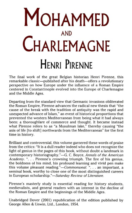 There Is A Lot Of Truth In Pirenne's Thesis. But the Full Truth Is Much More General, Reducing Islam To An Irritating, Enfeebleing Sideshow Which Handicapped Europe, To This Day, But No More Than That. Or So I say.
